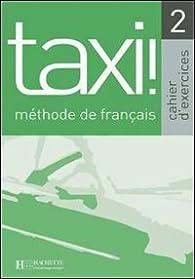 Taxi! 2 Méthode de français : Cahier d'exercices par Laure Hutchings