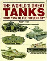 The World's Great Tanks from 1916 to the Present Day by Roger Ford (2001-01-10)