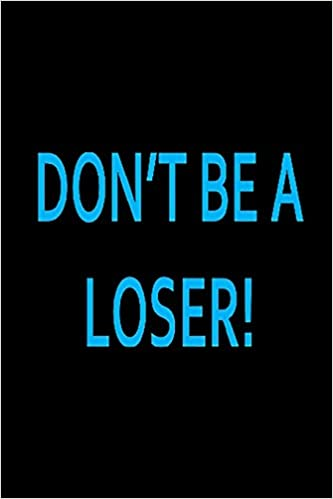 Dont Be A Loser
