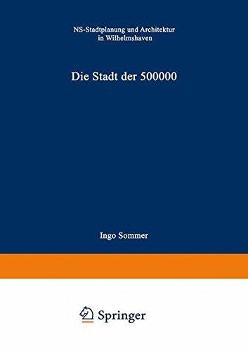 Die Stadt der 500 000: NS-Stadtplanung und Architektur in Wilhelmshaven