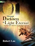 organ music for lent - Through Darkness to Light Eternal: Inspiring Organ Music for Lent, Holy Week, and Easter