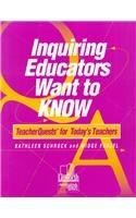 Inquiring Educators Want to Know : TeacherQuests for Today's Teachers
