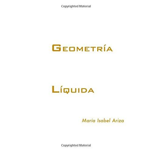 Geometria Liquida Tapa blanda – 7 feb 2017 Sra. M. Isabel Ariza Crespo Createspace Independent Pub 1543049486