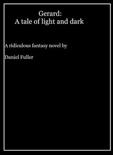 Gerard: A Tale of Light and Dark: A ridiculous vampire fantasy novel