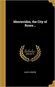 Montevideo, the City of Roses ..