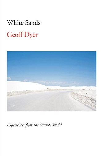 """White Sands - Experiences from the Outside World"" av Geoff Dyer"