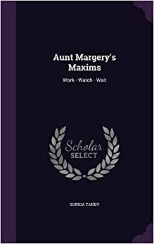 Aunt Margery's Maxims: Work - Watch - Wait