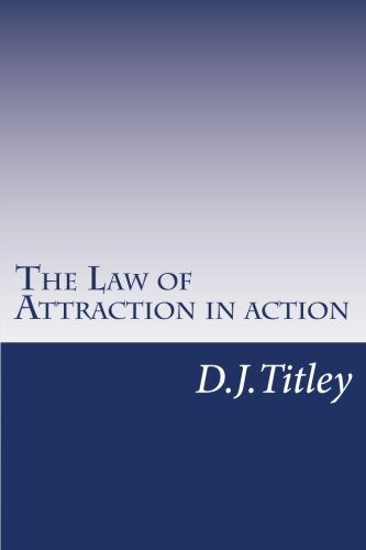 The Law of Attraction in action: L.O.A. Explained pdf