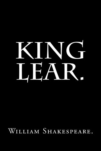 King Lear by William Shakespeare.