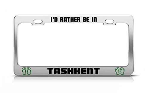 I'D RATHER BE IN TASHKENT Uzbekistan License Plate Frame Metal Chrome