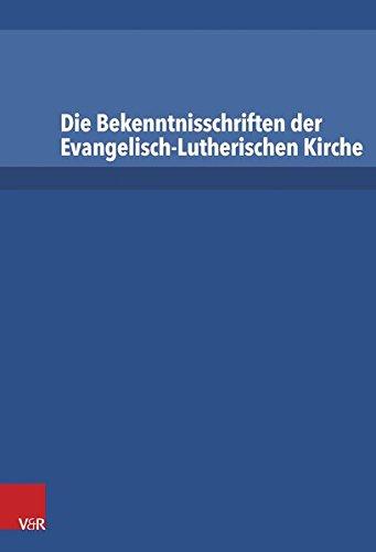 Die Bekenntnisschriften der evangelisch-lutherischen Kirche: Vollständige Neuedition