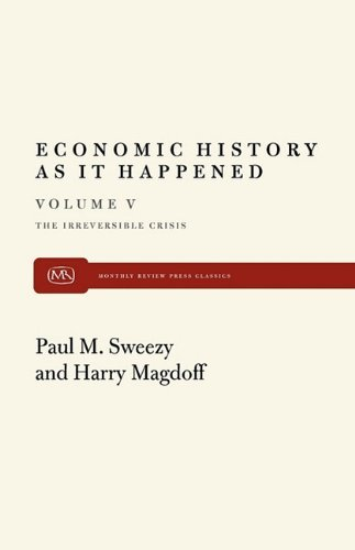 Economic History As It Happened Vol. 5: The Irreversible Crisis: Five Essays by Paul M. Sweezy (2010-02-10)