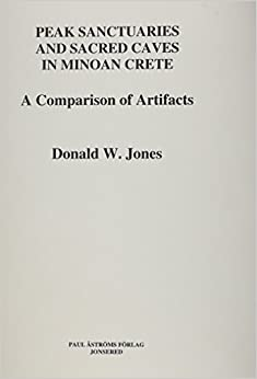 Peak Sanctuaries and Sacred Caves in Minoan Crete: Comparison of Artifacts (Studies in Mediterranean Archaeology and Literature - Pocket-Book, 156) (Studies ... and Literature - Pocket-Book, 156) by Donald W. Jones (1999)