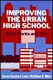 Improving the Urban High School : What Works and Why, Louis, Karen S. and Miles, Matthew B., 0807730211