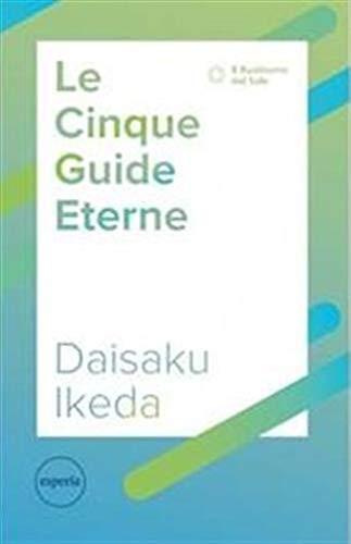 Le cinque guide eterne. La serie di lezioni per il futuro del movimento di kosen rufu Copertina flessibile – 30 nov 2017 Daisaku Ikeda Esperia 8867950983 Buddismo