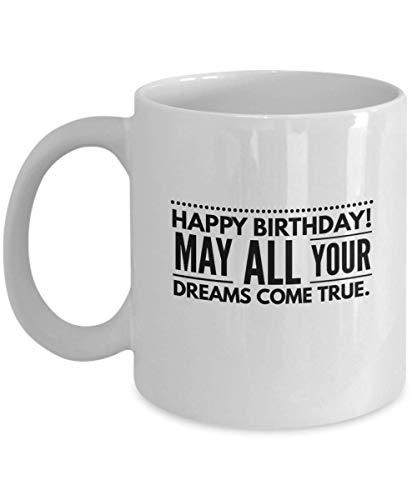 Happy Birthday - May all your dreams come true.- Coffee Ceramic Mug (15)