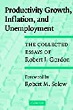 Productivity Growth, Inflation, and Unemployment, Robert J. Gordon, 0521800080
