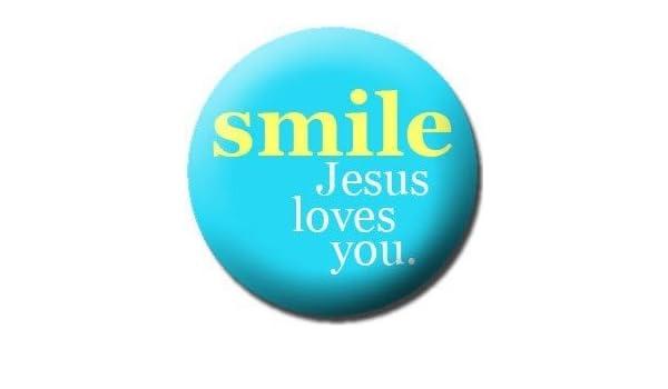 Amazon.com: SMILE JESUS LOVES YOU Pinback Button 1.25