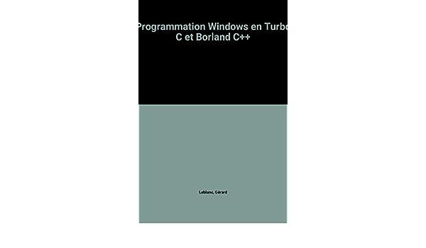 Programmation Windows en Turbo C et Borland C++: Amazon.es: Gérard Leblanc: Libros en idiomas extranjeros