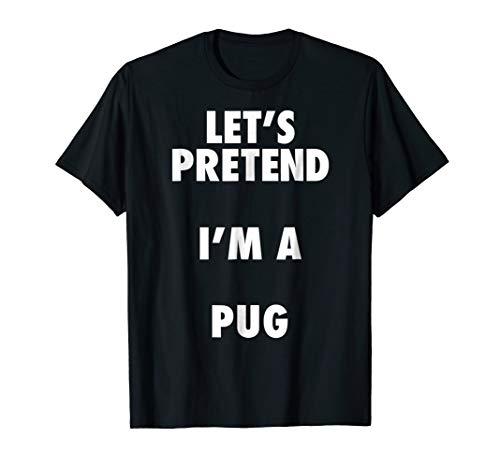 Pug Halloween Costume, Let's Pretend I'm a Pug Shirt