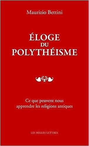 Eloge Du Polytheisme: Ce Que Peuvent Nous Apprendre Les Religions Antiques (Romans, Essais, Poesie, Documents)