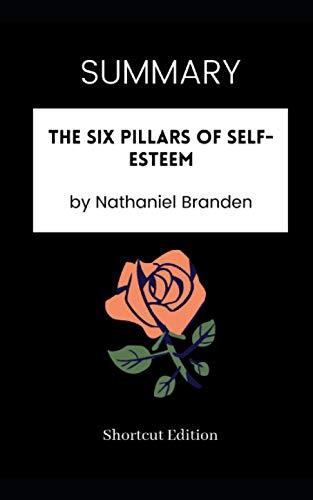 SUMMARY - The Six Pillars of Self-Esteem by