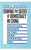 Sowing the Seeds of Democracy in China, Merle R. Goldman, 0674830075