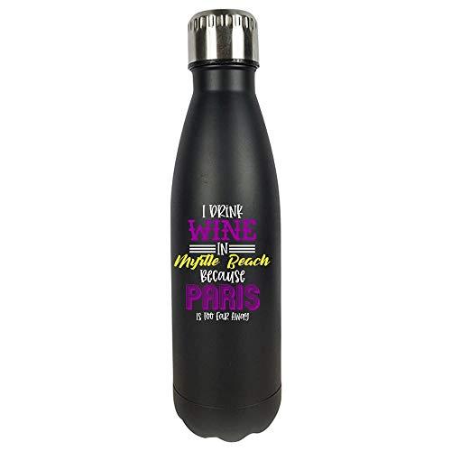 - I Drink Wine In Myrtle Beach Paris Is Too Far - Vacuum Sealed Water Bottle