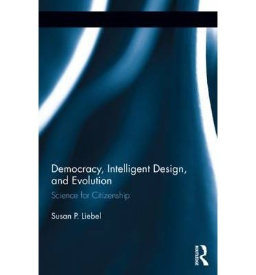 [(Democracy, Intelligent Design, and Evolution: Science for Citizenship )] [Author: Susan P. Liebell] [Sep-2013]