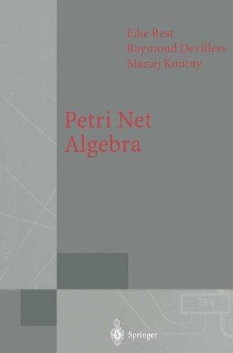 Download Petri Net Algebra (Monographs in Theoretical Computer Science. An EATCS Series) Pdf