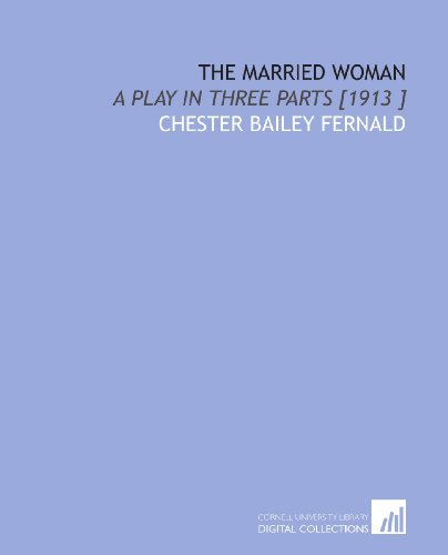 The Married Woman: A Play in Three Parts [1913 ]