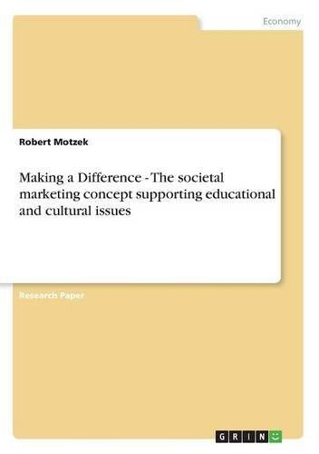 Making a Difference - The societal marketing concept supporting educational and cultural issues pdf epub