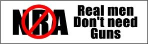 Bumper Sticker for Cars, Trucks - No NRA - Real Men Don't Need Guns - Anti Gun - Professional Vinyl Decal | Made in USA - 3