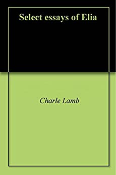 essays of elia amazon Charles lamb, one of the most engaging personal essayists of all time, began  publishing his unforgettable, entertaining elia essays in the london magazine in .