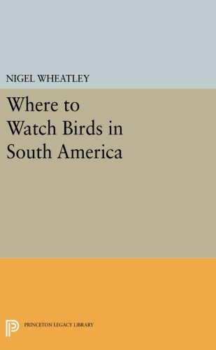 Where to Watch Birds in South America (Princeton Legacy Library)