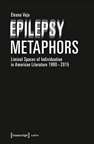 Epilepsy Metaphors: Liminal Spaces of Individuation in American Literature, 1990-2015 (Lettre) pdf epub