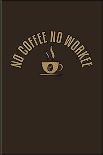 no coffee no workee funny caffeine quotes journal for cappuccino