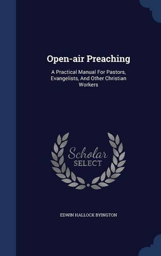 Open-air Preaching: A Practical Manual For Pastors, Evangelists, And Other Christian Workers pdf epub