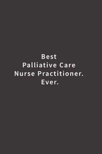 Read Online Best Palliative Care Nurse Practitioner. Ever.: Lined notebook PDF