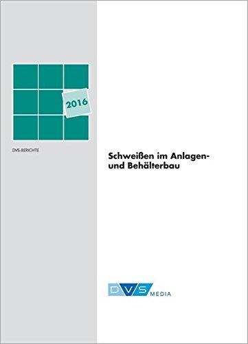 Schweißen im Anlagen- und Behälterbau: DVS Berichte, Band: 322 Gebundenes Buch – 1. Februar 2016 DVS Media GmbH 3945023599 Fertigungstechnik Anlagenbau