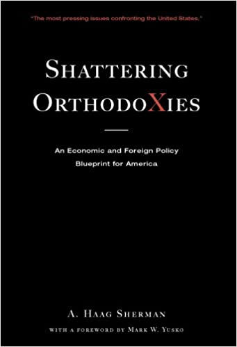 Shattering orthodoxies an economic and foreign policy blueprint for shattering orthodoxies an economic and foreign policy blueprint for america a haag sherman mark w yusko 9780979824852 amazon books malvernweather Gallery