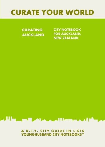 Read Online Curating Auckland: City Notebook For Auckland, New Zealand: A D.I.Y. City Guide In Lists (Curate Your World) pdf epub