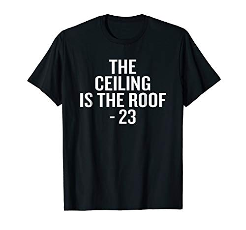 (The Ceiling Is The Roof 23 T-shirt Halloween Christmas)