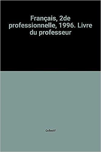 En ligne téléchargement Français, 2de professionnelle, 1996. Livre du professeur pdf