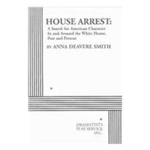 House Arrest: A Search for American Character In and Around the White House, Past and Present - Acting Edition