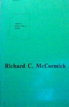 Richard C. McCormick. Arizona Biographical Series