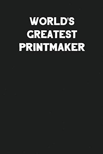 World's Greatest Printmaker: Blank Lined Career Notebook Journal ()