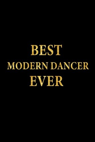 Best Modern Dancer Ever: Lined Notebook, Gold Letters Cover, Diary, Journal, 6 x 9 in., 110 Lined Pages ebook