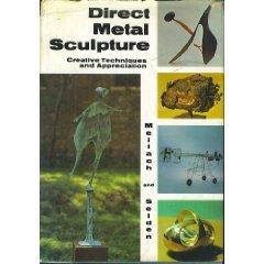 Direct Metal Sculpture ~ Creative Techniques and Appreciation