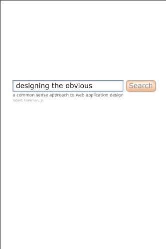 Designing the Obvious: A Common Sense Approach to Web & Mobile Application Design (2nd Edition) (Voices That Matter)